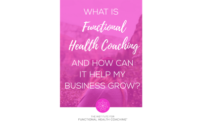 What is Functional Health Coaching and How Can It Help My Business Grow?