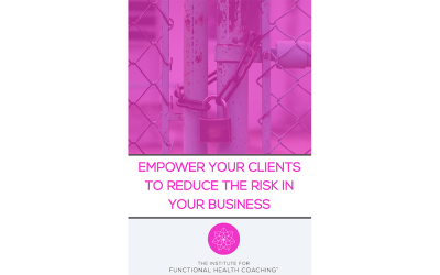 Empower Your Clients to Reduce the Risk in Your Business