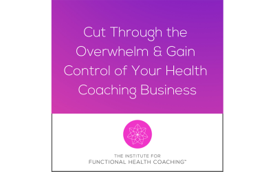 Cut Through the Overwhelm and Gain Control of Your Health Coaching Business