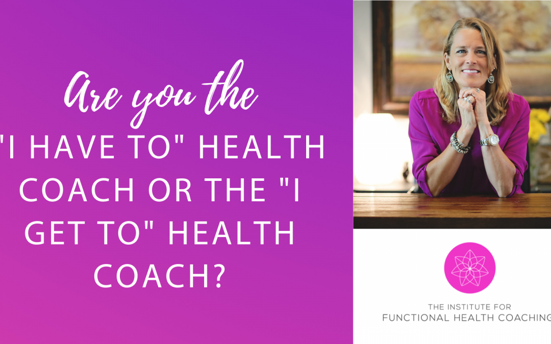 """Are You The """"I Get To"""" vs. """"I Have To"""" Health Coach?"""